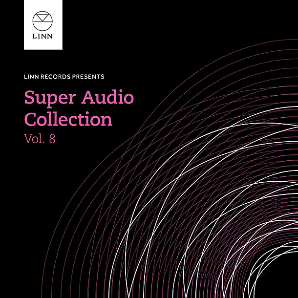 LINN RECORDS PRESENTS — Super Audio Collection Vol. 8
