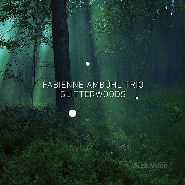 Fabienne Ambühl Trio — «Glitterwoods»
