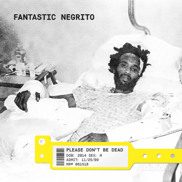 Fantastic Negrito – «Please Don't Be Dead»