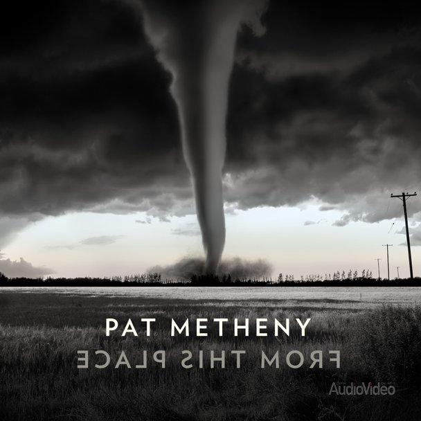 Pat Metheny – «From This Place»